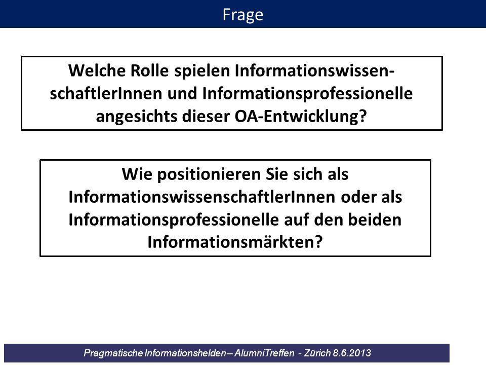 Pragmatische Informationshelden – AlumniTreffen - Zürich 8.6.2013 Frage Welche Rolle spielen Informationswissen- schaftlerInnen und Informationsprofes