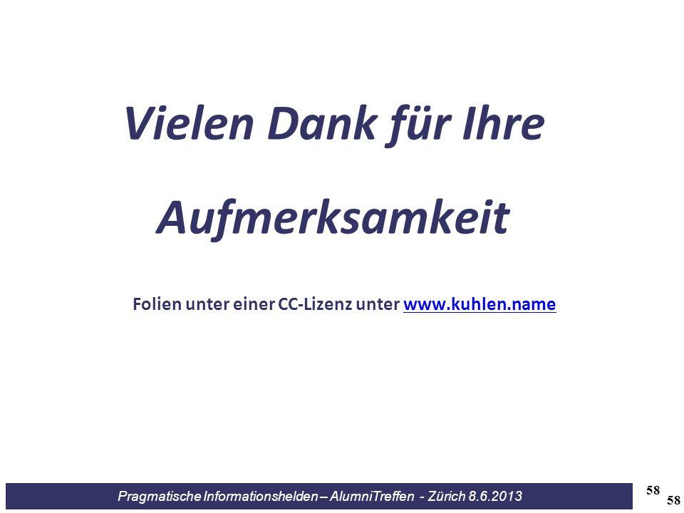 Pragmatische Informationshelden – AlumniTreffen - Zürich 8.6.2013 58 Vielen Dank für Ihre Aufmerksamkeit Folien unter einer CC-Lizenz unter www.kuhlen