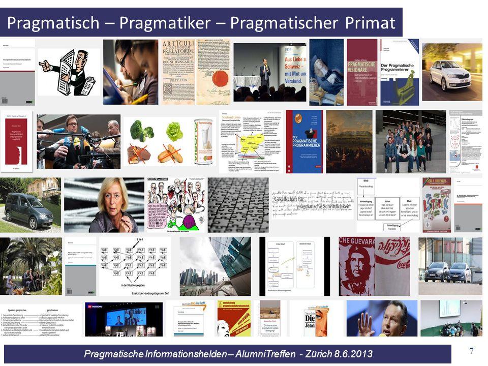 Pragmatische Informationshelden – AlumniTreffen - Zürich 8.6.2013 8 Pragmatisch – Pragmatiker – Pragmatischer Primat