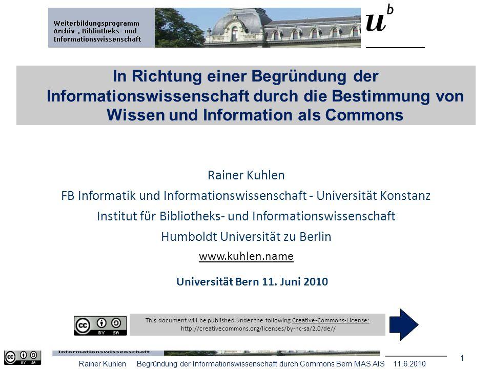 32 Rainer Kuhlen Begründung der Informationswissenschaft durch Commons Bern MAS AIS 11.6.2010 Folien unter www.kuhlen.name Vielen Dank für Ihre Aufmerksamkeit!