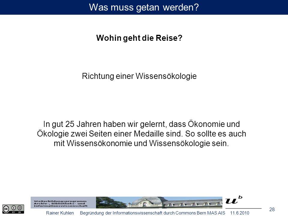 28 Rainer Kuhlen Begründung der Informationswissenschaft durch Commons Bern MAS AIS 11.6.2010 Was muss getan werden.