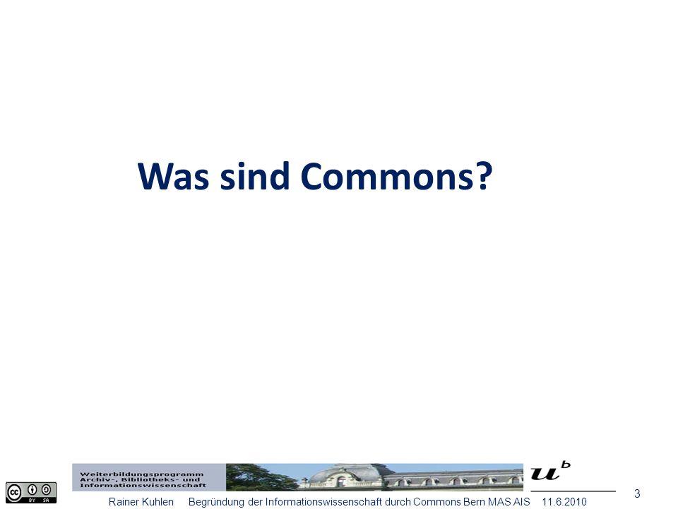 14 Rainer Kuhlen Begründung der Informationswissenschaft durch Commons Bern MAS AIS 11.6.2010 Commons Wissen und Information