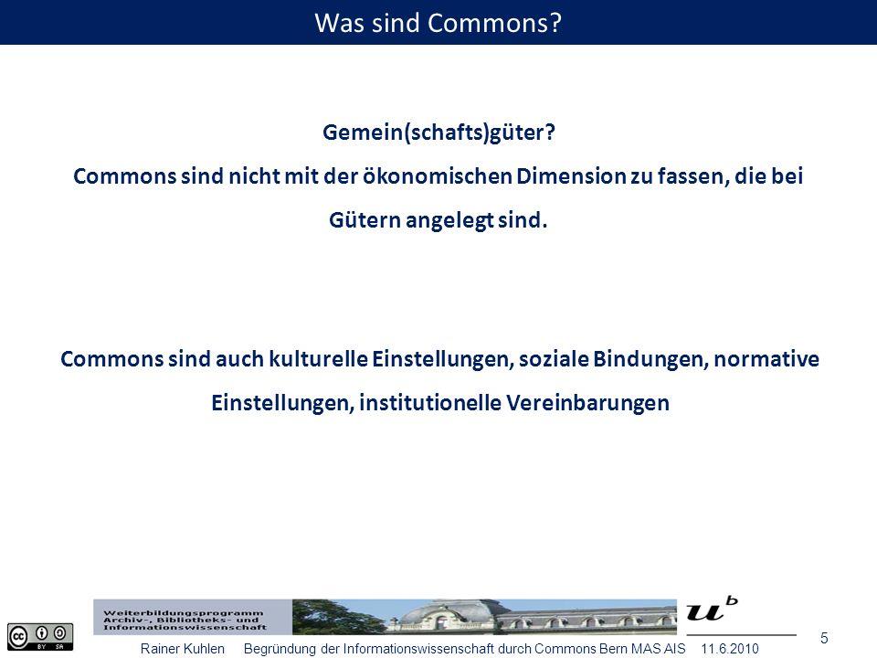 6 Rainer Kuhlen Begründung der Informationswissenschaft durch Commons Bern MAS AIS 11.6.2010 Wie entstehen Commons.