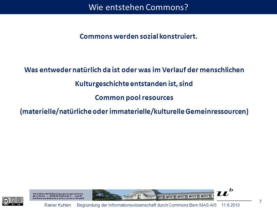 8 Rainer Kuhlen Begründung der Informationswissenschaft durch Commons Bern MAS AIS 11.6.2010 Common pools resources Was sind Commons?