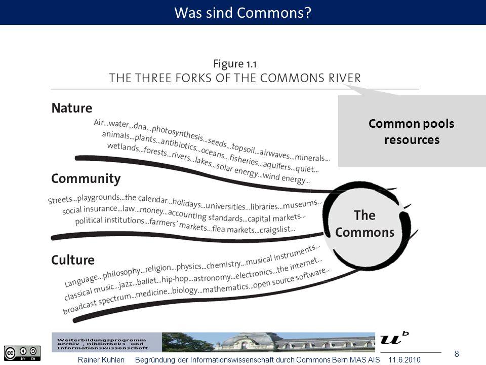9 Rainer Kuhlen Begründung der Informationswissenschaft durch Commons Bern MAS AIS 11.6.2010 Wem gehören Commons?
