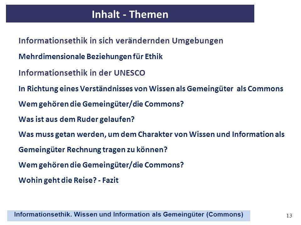Informationsethik. Wissen und Information als Gemeingüter (Commons) 13 Inhalt - Themen Informationsethik in sich verändernden Umgebungen Mehrdimension