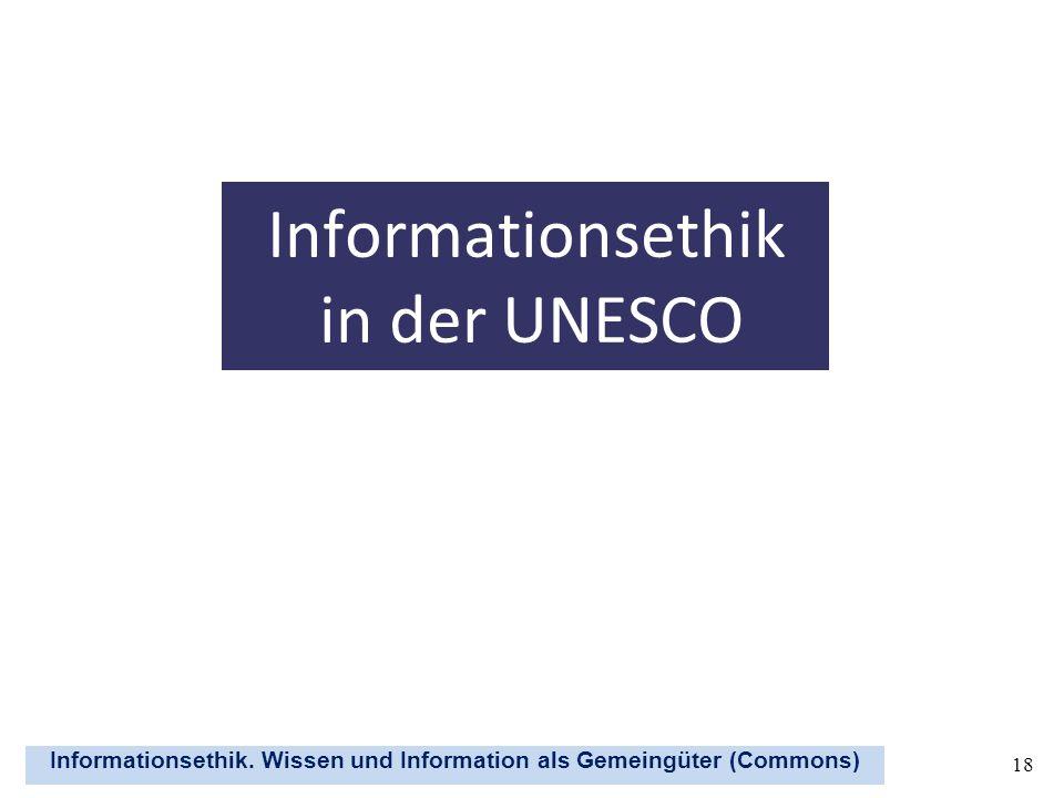 Informationsethik. Wissen und Information als Gemeingüter (Commons) 18 Informationsethik in der UNESCO