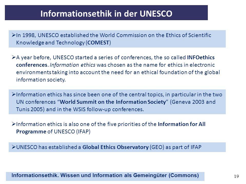 Informationsethik. Wissen und Information als Gemeingüter (Commons) 19 Informationsethik in der UNESCO In 1998, UNESCO established the World Commissio