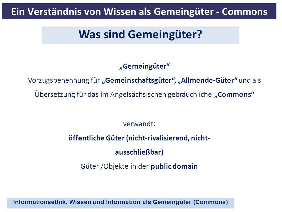 Informationsethik. Wissen und Information als Gemeingüter (Commons) Ein Verständnis von Wissen als Gemeingüter - Commons Gemeingüter Vorzugsbenennung