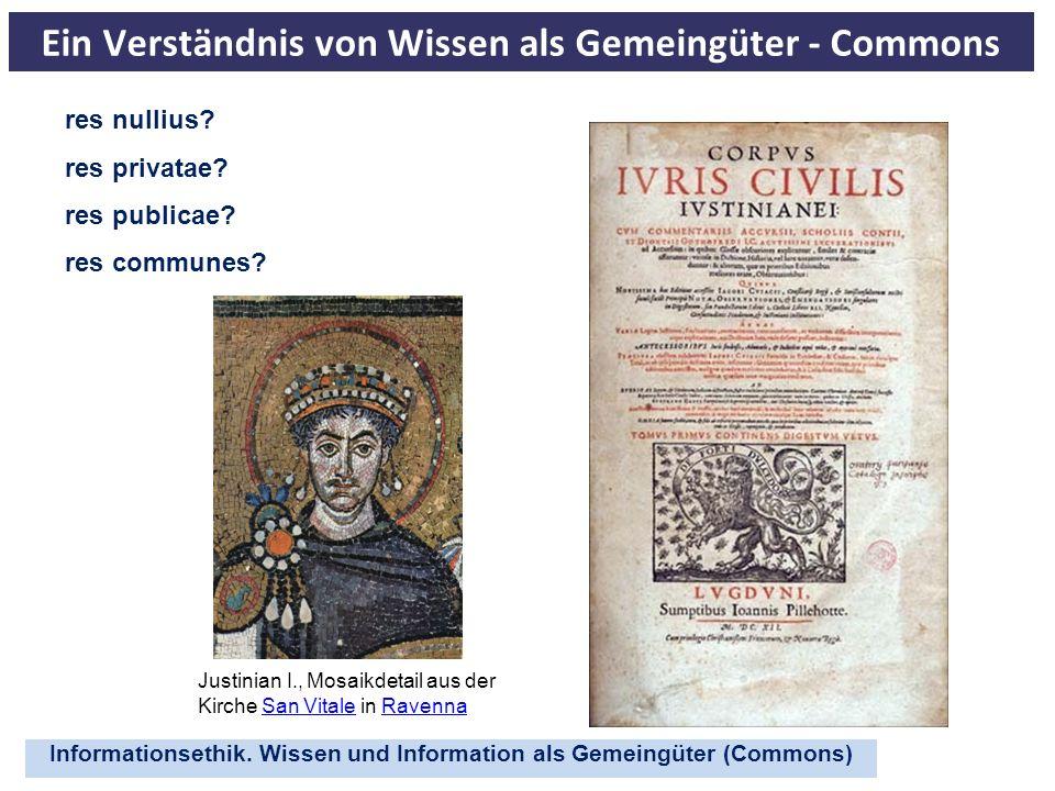 Informationsethik. Wissen und Information als Gemeingüter (Commons) Ein Verständnis von Wissen als Gemeingüter - Commons res nullius? res privatae? re
