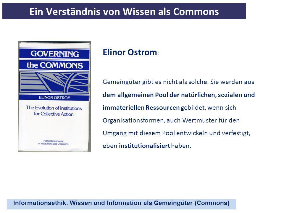 Informationsethik. Wissen und Information als Gemeingüter (Commons) Ein Verständnis von Wissen als Commons Elinor Ostrom : Gemeingüter gibt es nicht a
