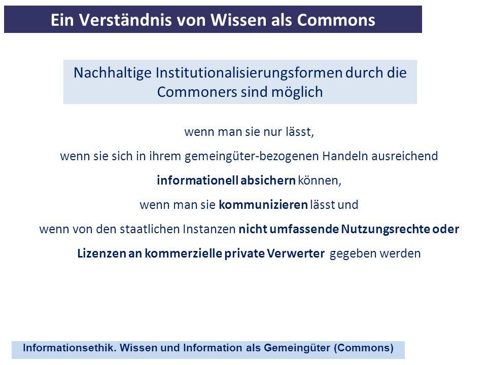 Informationsethik. Wissen und Information als Gemeingüter (Commons) Ein Verständnis von Wissen als Commons wenn man sie nur lässt, wenn sie sich in ih