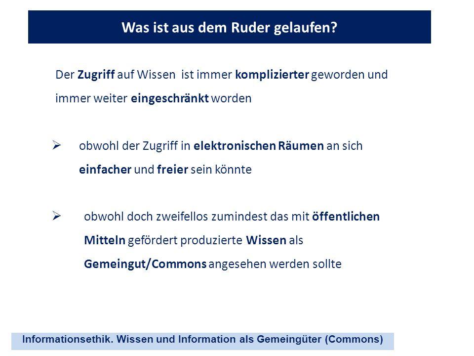 Informationsethik. Wissen und Information als Gemeingüter (Commons) Was ist aus dem Ruder gelaufen? Der Zugriff auf Wissen ist immer komplizierter gew