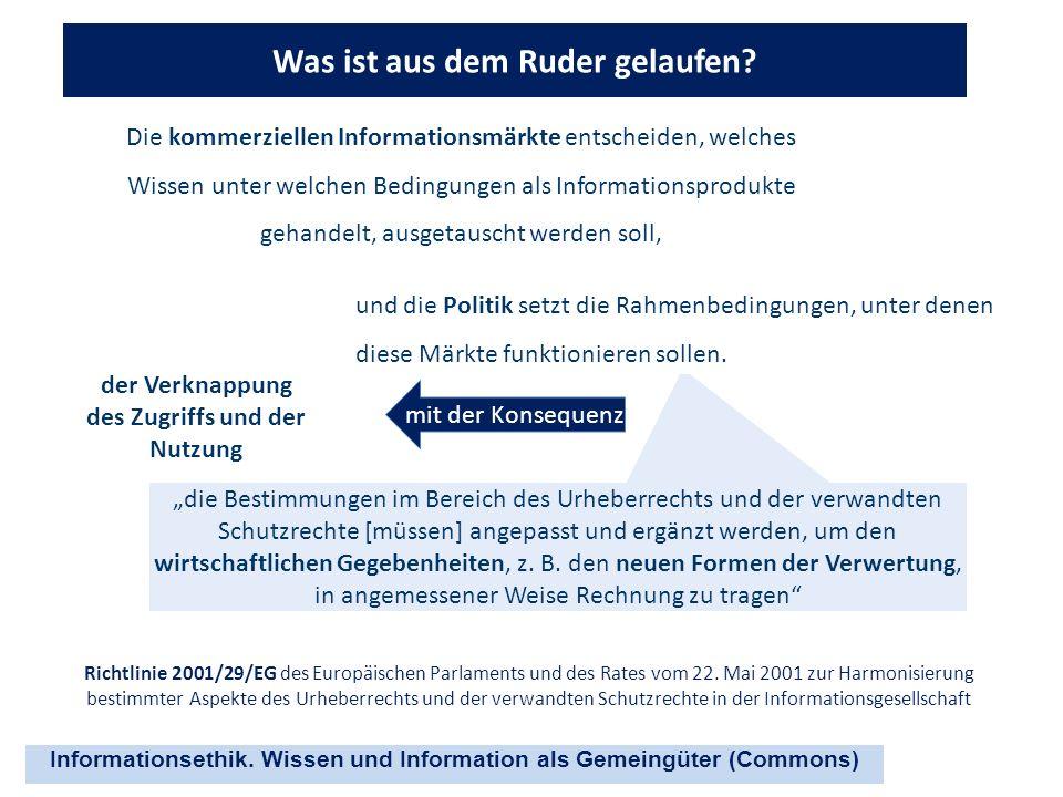 Informationsethik. Wissen und Information als Gemeingüter (Commons) Was ist aus dem Ruder gelaufen? Die kommerziellen Informationsmärkte entscheiden,