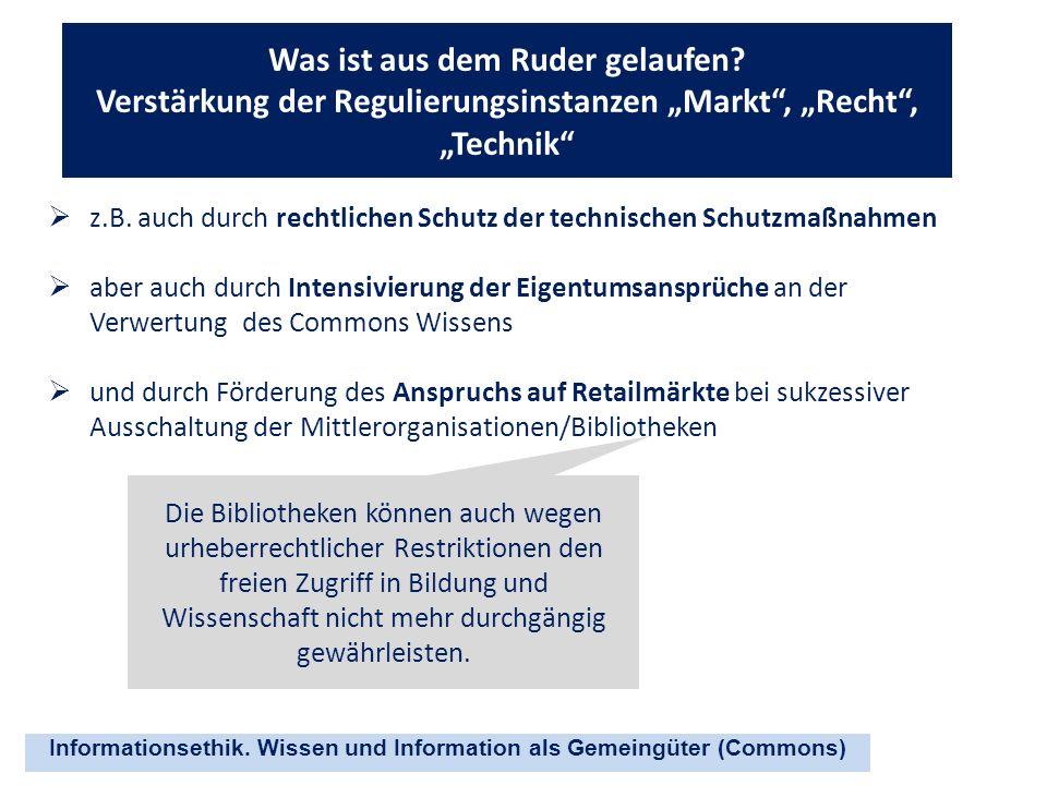 Informationsethik. Wissen und Information als Gemeingüter (Commons) Was ist aus dem Ruder gelaufen? Verstärkung der Regulierungsinstanzen Markt, Recht