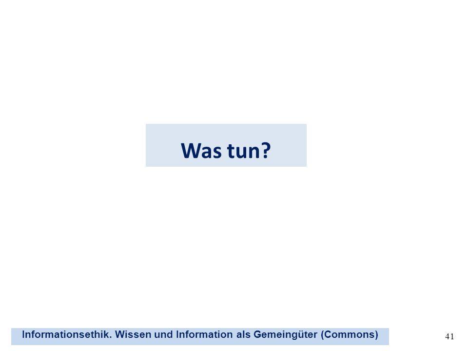 Informationsethik. Wissen und Information als Gemeingüter (Commons) 41 Was tun?