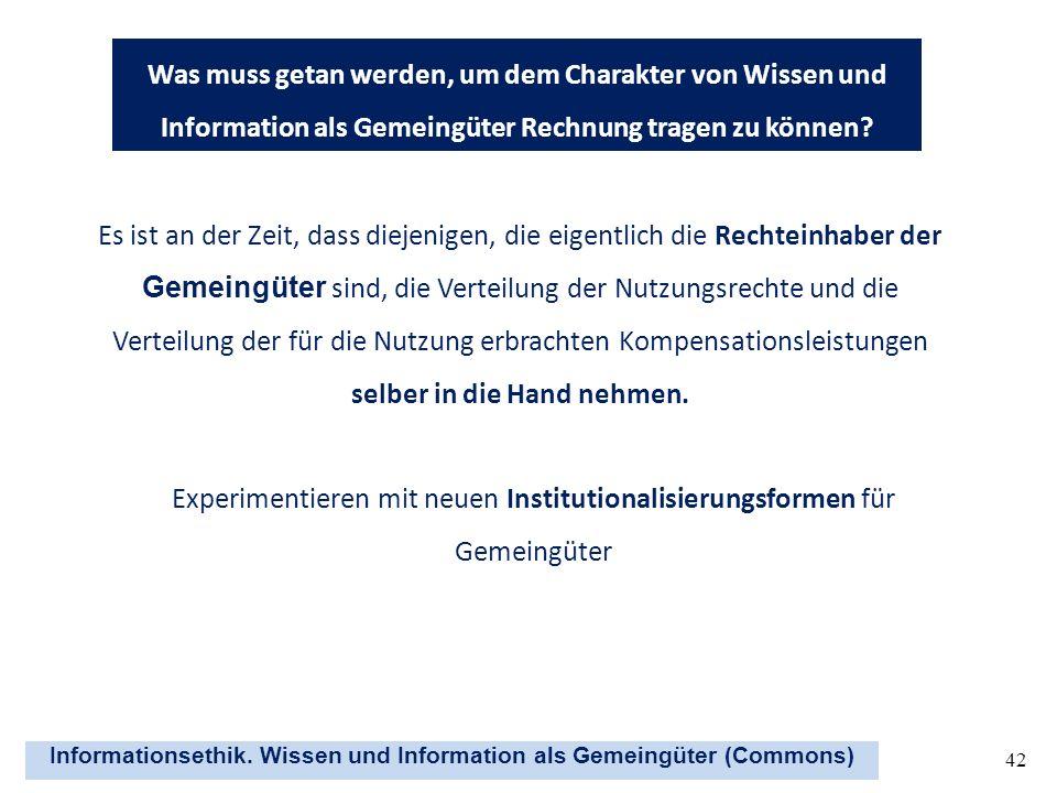 Informationsethik. Wissen und Information als Gemeingüter (Commons) 42 Was muss getan werden, um dem Charakter von Wissen und Information als Gemeingü
