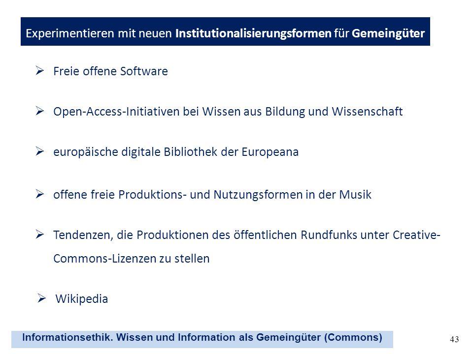 Informationsethik. Wissen und Information als Gemeingüter (Commons) 43 Experimentieren mit neuen Institutionalisierungsformen für Gemeingüter Freie of