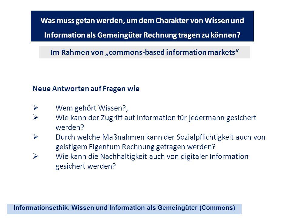 Informationsethik. Wissen und Information als Gemeingüter (Commons) Was muss getan werden, um dem Charakter von Wissen und Information als Gemeingüter