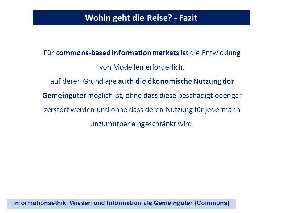 Informationsethik. Wissen und Information als Gemeingüter (Commons) Wohin geht die Reise? - Fazit Für commons-based information markets ist die Entwic
