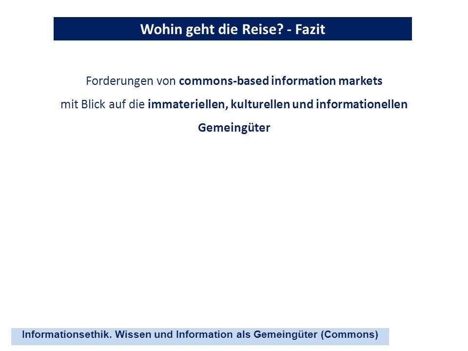 Informationsethik. Wissen und Information als Gemeingüter (Commons) Wohin geht die Reise? - Fazit Forderungen von commons-based information markets mi