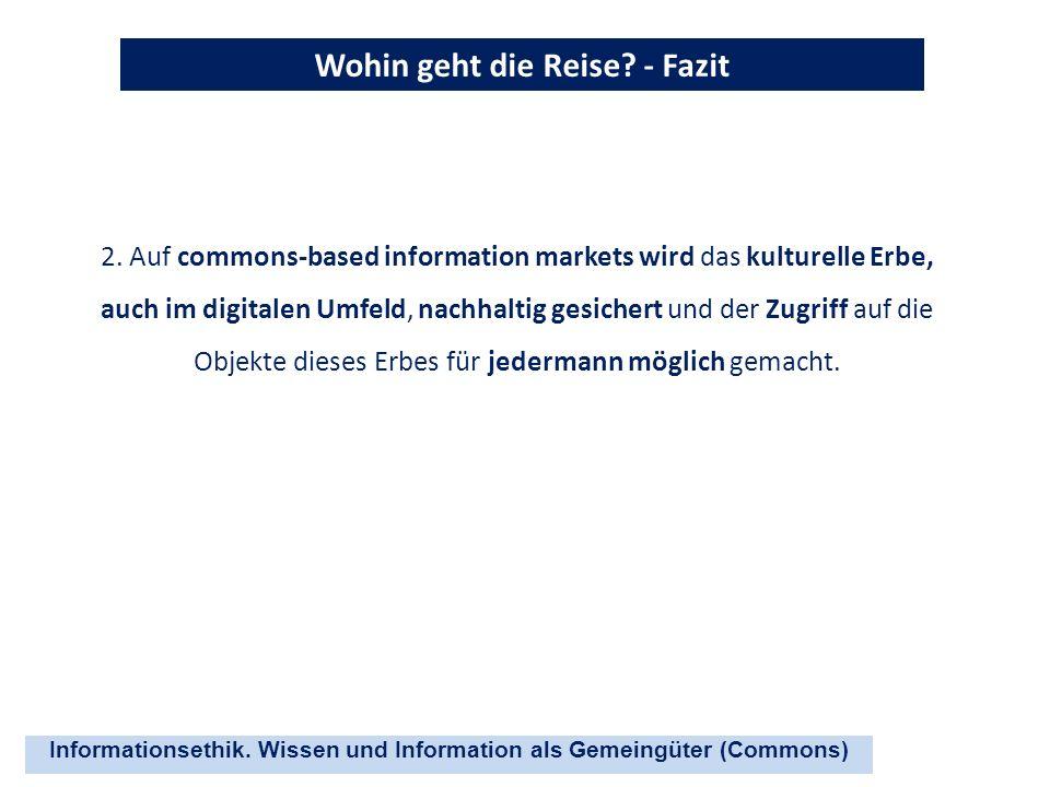 Informationsethik. Wissen und Information als Gemeingüter (Commons) Wohin geht die Reise? - Fazit 2. Auf commons-based information markets wird das ku