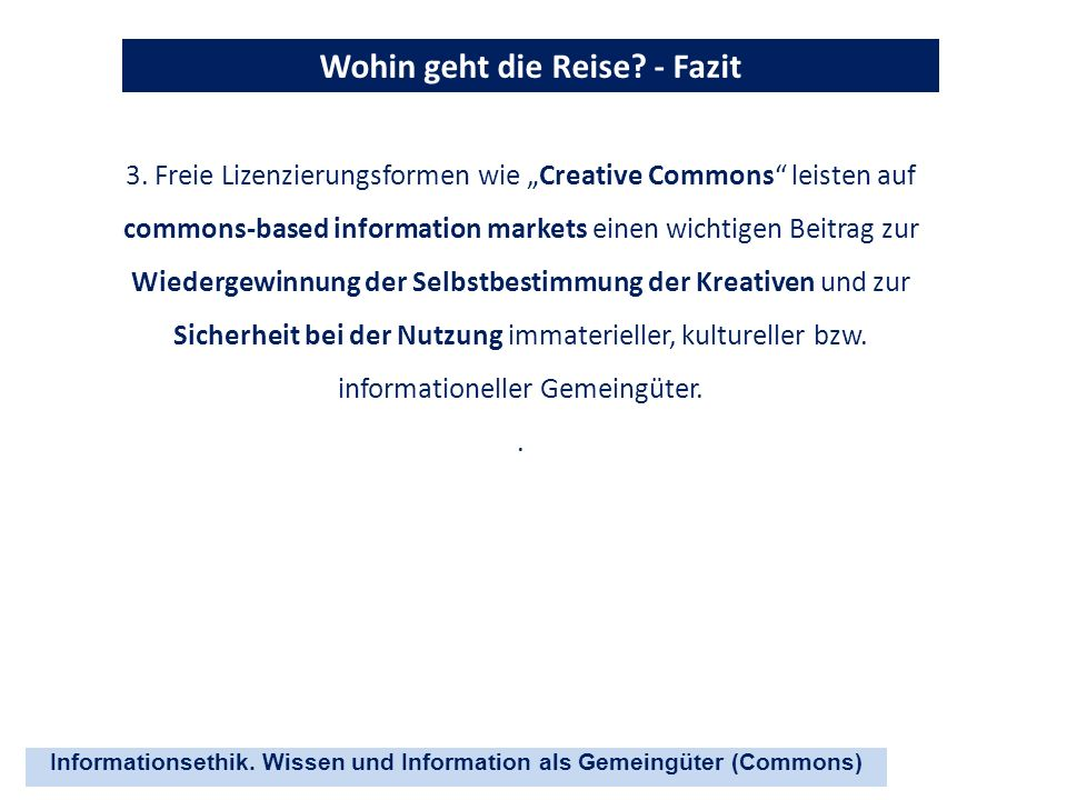 Informationsethik. Wissen und Information als Gemeingüter (Commons) Wohin geht die Reise? - Fazit 3. Freie Lizenzierungsformen wie Creative Commons le