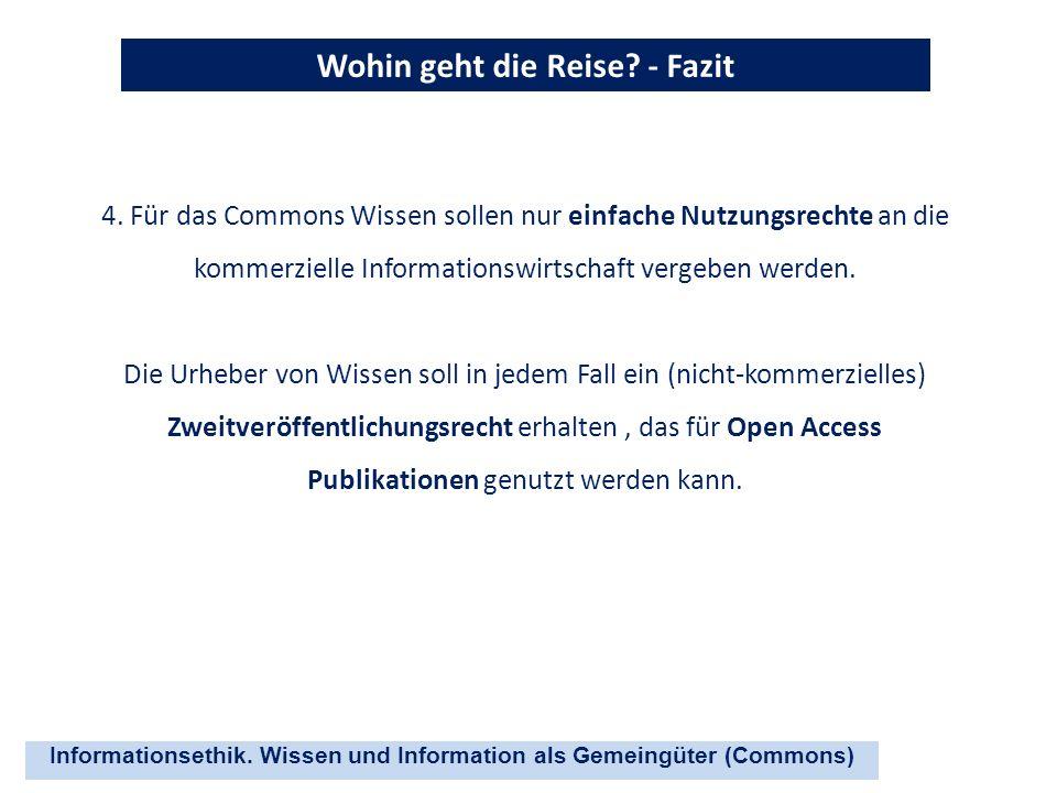 Informationsethik. Wissen und Information als Gemeingüter (Commons) Wohin geht die Reise? - Fazit 4. Für das Commons Wissen sollen nur einfache Nutzun