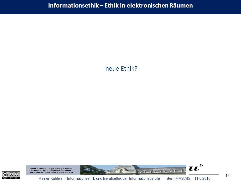 14 Rainer Kuhlen Informationsethik und Berufsethik der Informationsberufe Bern MAS AIS 11.6.2010 neue Ethik.