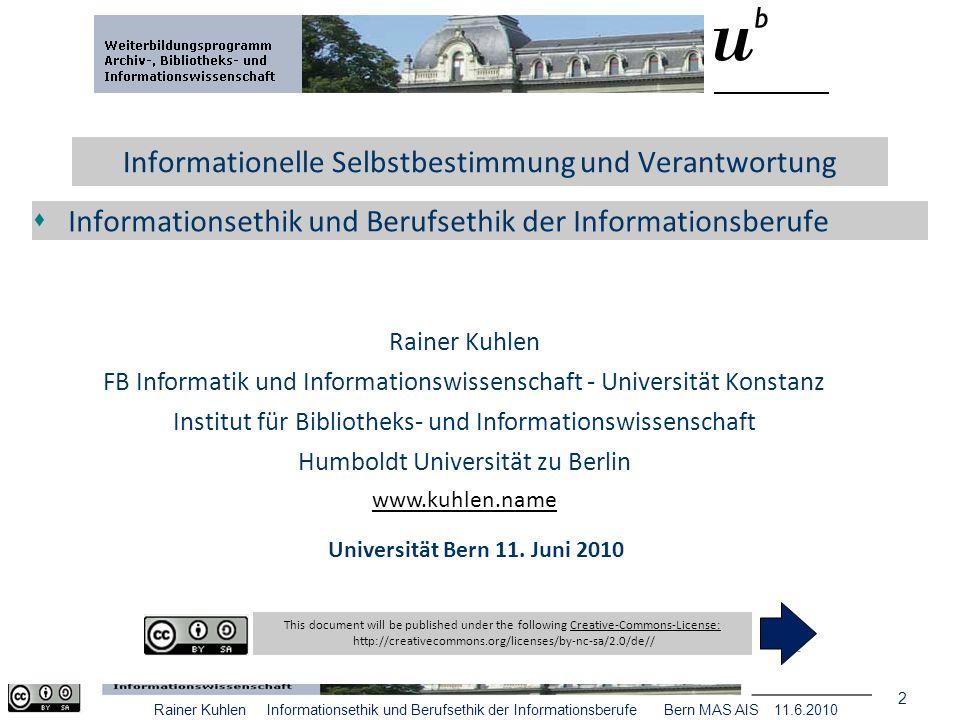 23 Rainer Kuhlen Informationsethik und Berufsethik der Informationsberufe Bern MAS AIS 11.6.2010 Arbeitshypothese Anspruch des Menschen, sein Handeln selbstbestimmt und damit verantwortlich zurechenbar initiieren, planen und durchführen zu können.