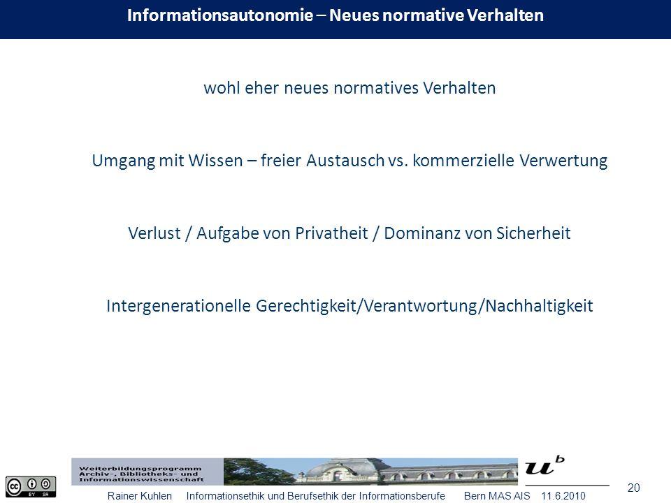 20 Rainer Kuhlen Informationsethik und Berufsethik der Informationsberufe Bern MAS AIS 11.6.2010 wohl eher neues normatives Verhalten Umgang mit Wissen – freier Austausch vs.
