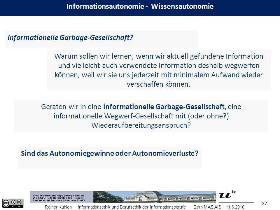 37 Rainer Kuhlen Informationsethik und Berufsethik der Informationsberufe Bern MAS AIS 11.6.2010 Informationelle Garbage-Gesellschaft.