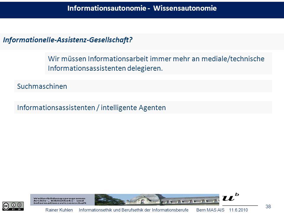38 Rainer Kuhlen Informationsethik und Berufsethik der Informationsberufe Bern MAS AIS 11.6.2010 Informationelle-Assistenz-Gesellschaft.