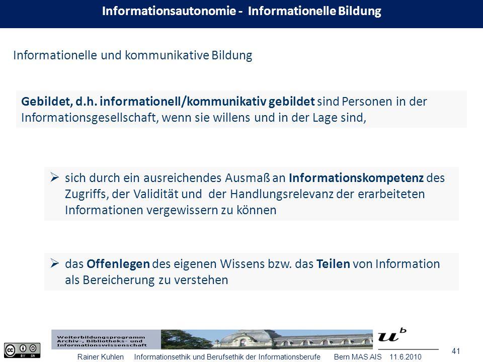 41 Rainer Kuhlen Informationsethik und Berufsethik der Informationsberufe Bern MAS AIS 11.6.2010 Gebildet, d.h.