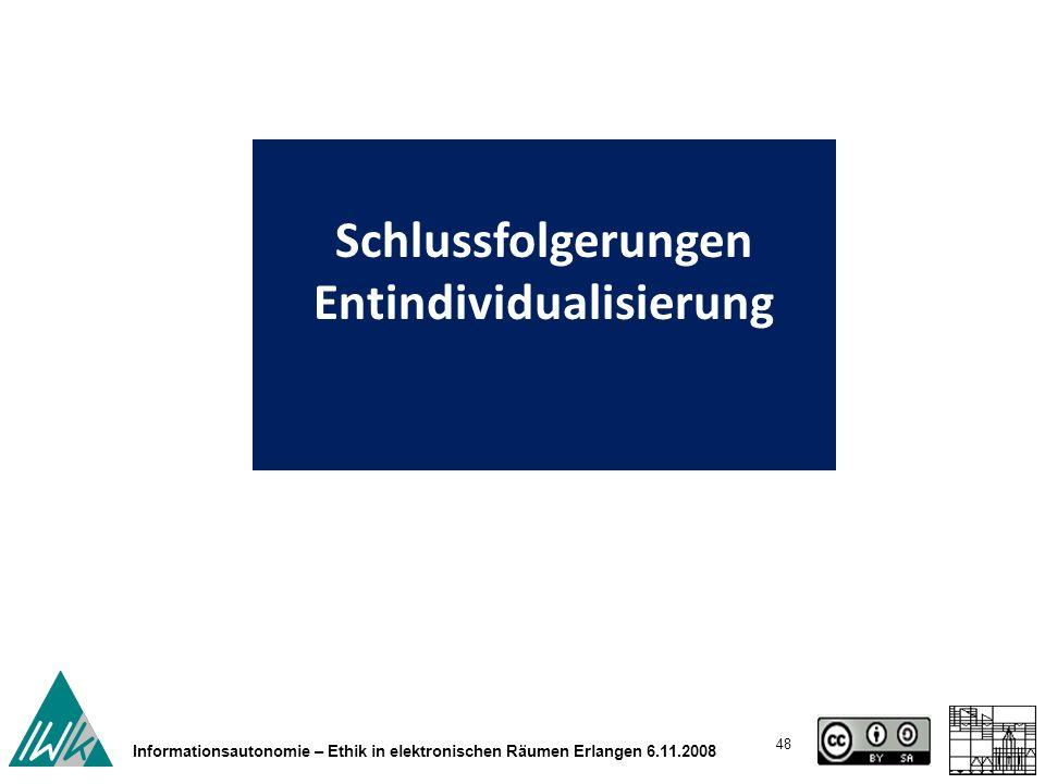 48 Informationsautonomie – Ethik in elektronischen Räumen Erlangen 6.11.2008 Schlussfolgerungen Entindividualisierung