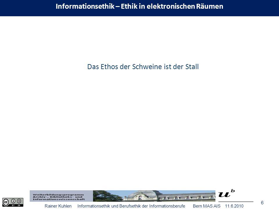 7 Rainer Kuhlen Informationsethik und Berufsethik der Informationsberufe Bern MAS AIS 11.6.2010 Ethos - Oikos Ort des Wohnens Gewohnheit Sitte Brauch Informationsethik – Ethik in elektronischen Räumen