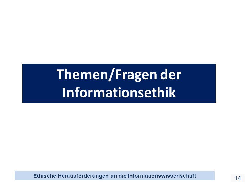 Ethische Herausforderungen an die Informationswissenschaft 14 Themen/Fragen der Informationsethik