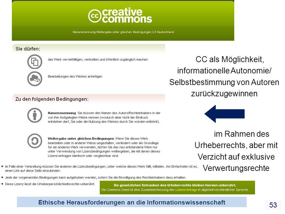 Towards a commons-based copyright– IFLA 08/2010 53 Ethische Herausforderungen an die Informationswissenschaft CC als Möglichkeit, informationelle Auto