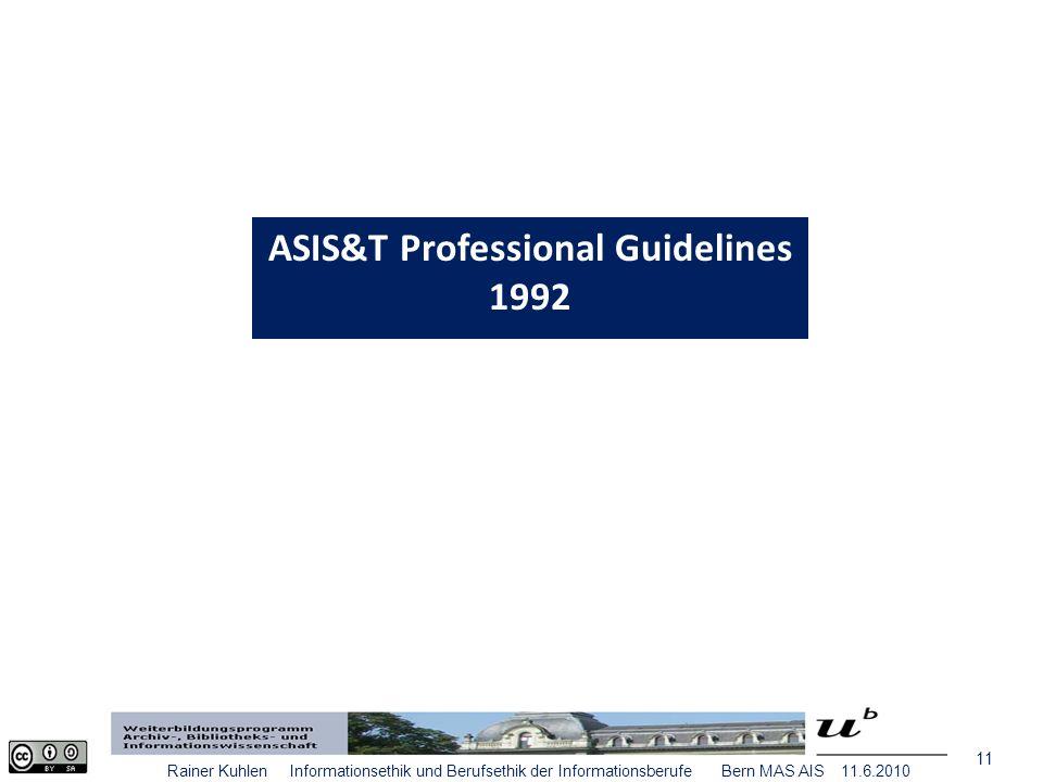 11 Rainer Kuhlen Informationsethik und Berufsethik der Informationsberufe Bern MAS AIS 11.6.2010 ASIS&T Professional Guidelines 1992