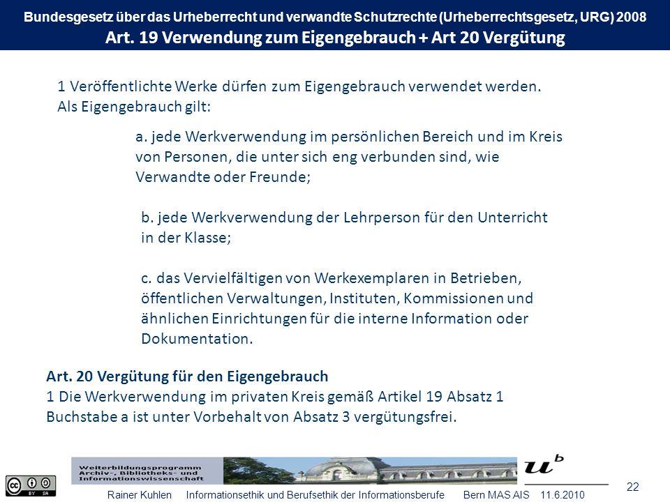 22 Rainer Kuhlen Informationsethik und Berufsethik der Informationsberufe Bern MAS AIS 11.6.2010 1 Veröffentlichte Werke dürfen zum Eigengebrauch verwendet werden.