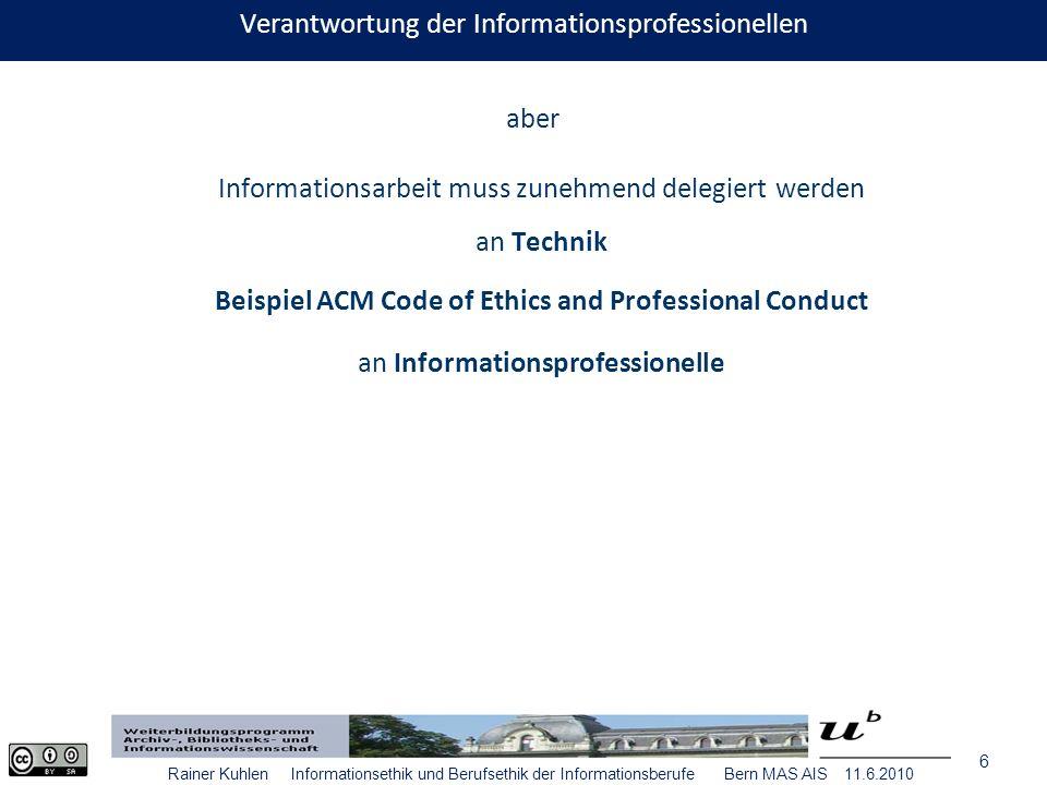 7 Rainer Kuhlen Informationsethik und Berufsethik der Informationsberufe Bern MAS AIS 11.6.2010 ACM Code of Ethics And Professional Conduct