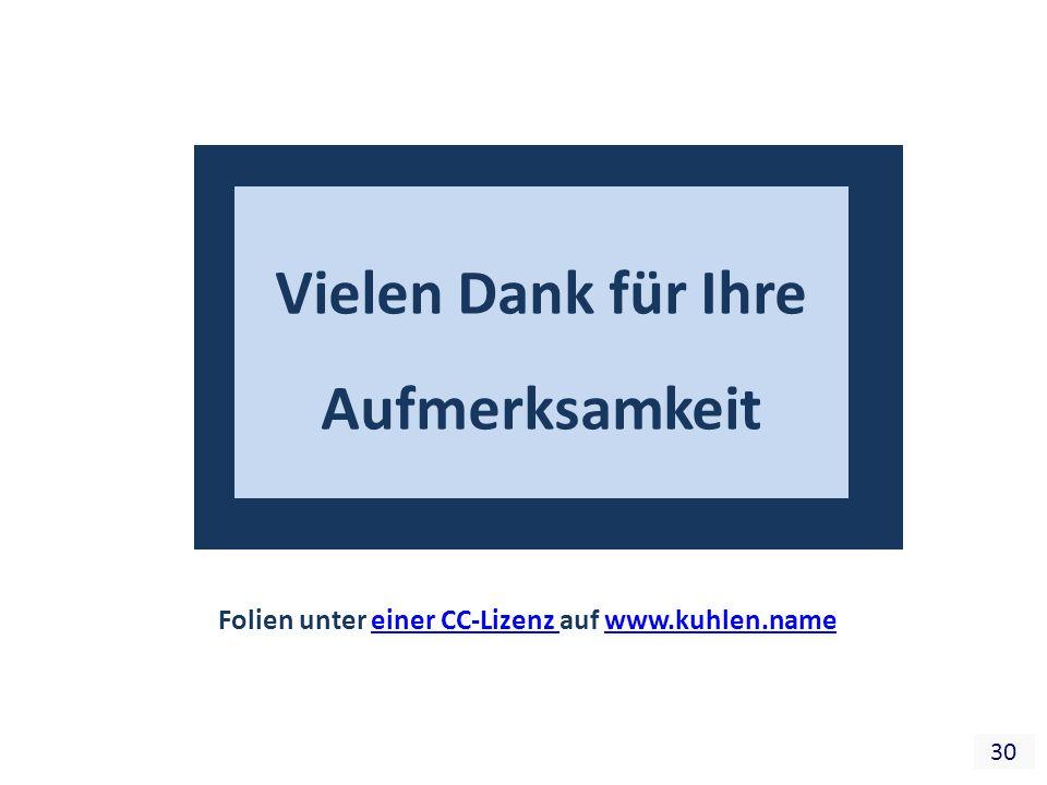 30 Vielen Dank für Ihre Aufmerksamkeit Folien unter einer CC-Lizenz auf www.kuhlen.nameeiner CC-Lizenz www.kuhlen.name