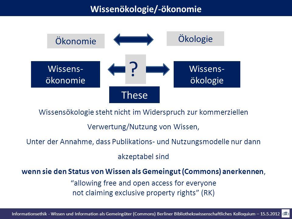 Informationsethik - Wissen und Information als Gemeingüter (Commons) Berliner Bibliothekswissenschaftliches Kolloquium – 15.5.2012 14 Wissensökologie