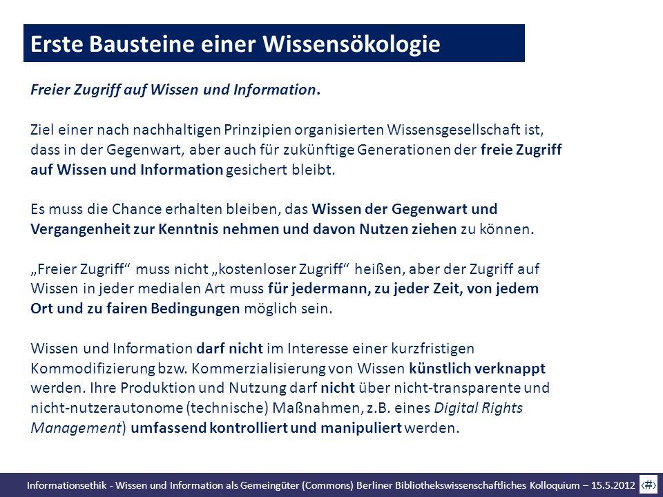 Informationsethik - Wissen und Information als Gemeingüter (Commons) Berliner Bibliothekswissenschaftliches Kolloquium – 15.5.2012 15 Erste Bausteine