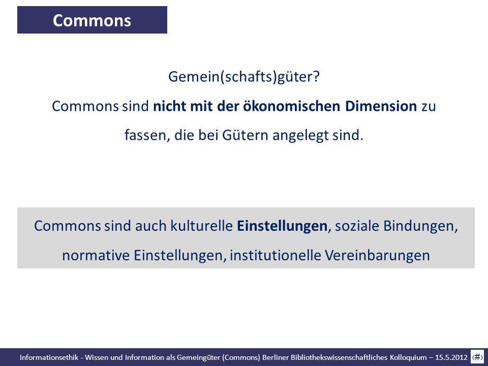 Informationsethik - Wissen und Information als Gemeingüter (Commons) Berliner Bibliothekswissenschaftliches Kolloquium – 15.5.2012 19 Commons Gemein(s
