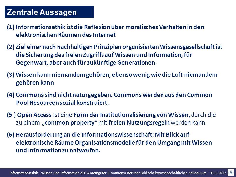 Informationsethik - Wissen und Information als Gemeingüter (Commons) Berliner Bibliothekswissenschaftliches Kolloquium – 15.5.2012 2 Zentrale Aussagen