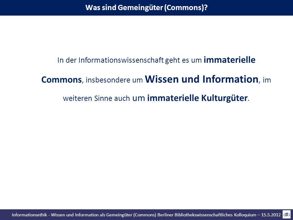 Informationsethik - Wissen und Information als Gemeingüter (Commons) Berliner Bibliothekswissenschaftliches Kolloquium – 15.5.2012 22 Was sind Gemeing