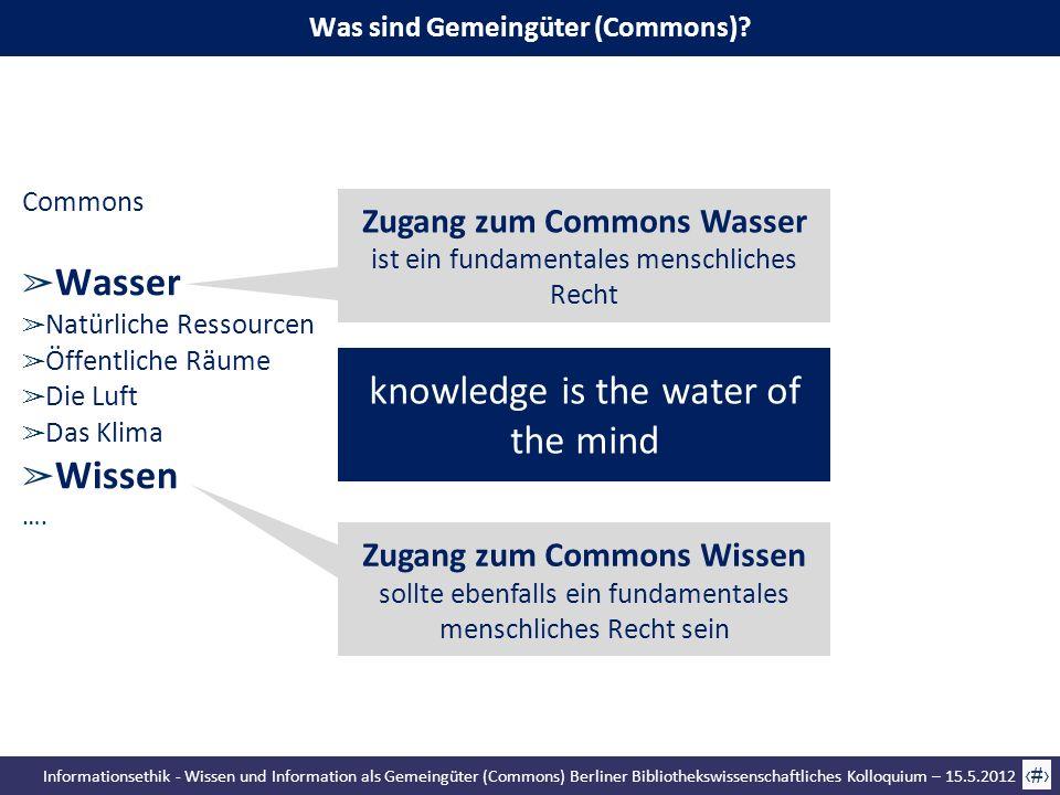 Informationsethik - Wissen und Information als Gemeingüter (Commons) Berliner Bibliothekswissenschaftliches Kolloquium – 15.5.2012 23 Commons Wasser N