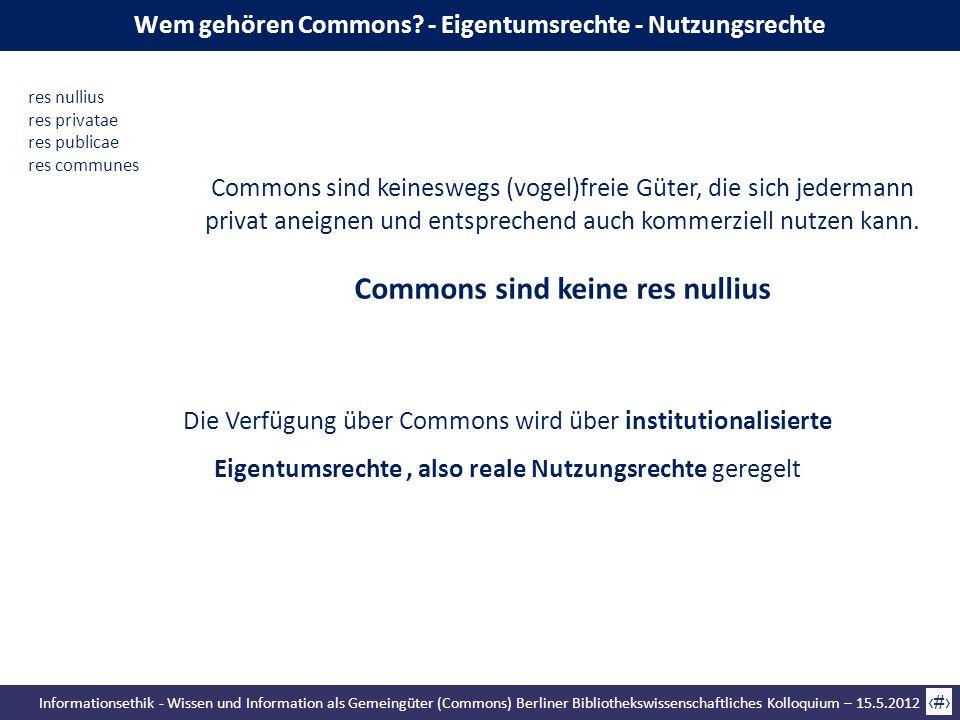 Informationsethik - Wissen und Information als Gemeingüter (Commons) Berliner Bibliothekswissenschaftliches Kolloquium – 15.5.2012 25 Commons sind kei