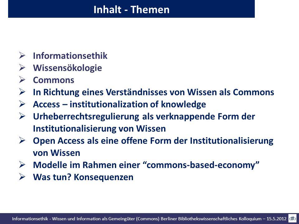 Informationsethik - Wissen und Information als Gemeingüter (Commons) Berliner Bibliothekswissenschaftliches Kolloquium – 15.5.2012 3 Inhalt - Themen I